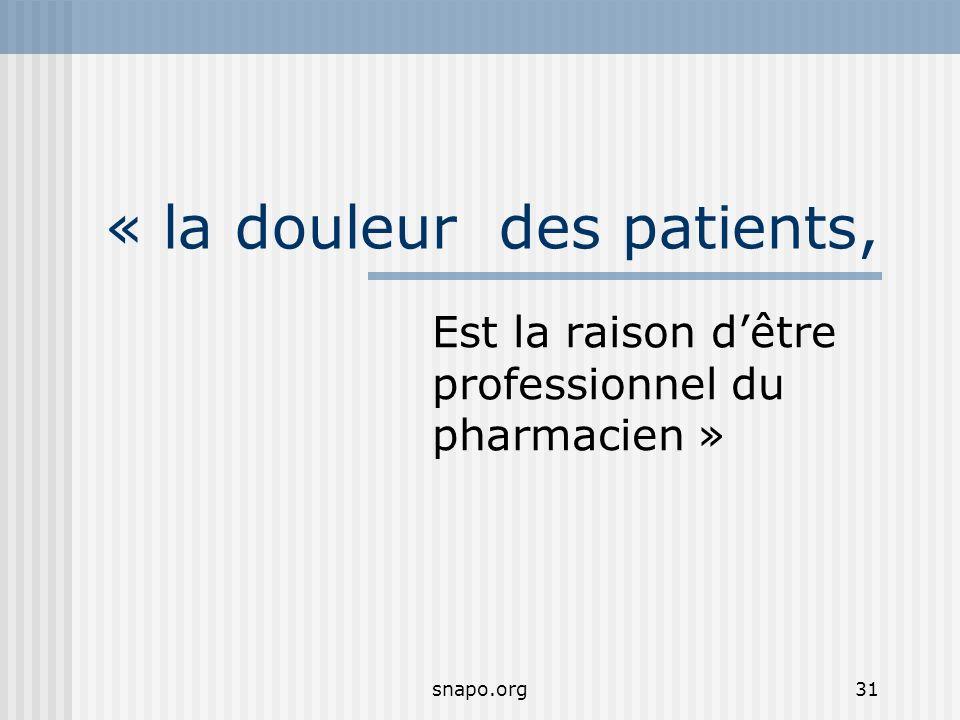 snapo.org31 « la douleur des patients, Est la raison dêtre professionnel du pharmacien »
