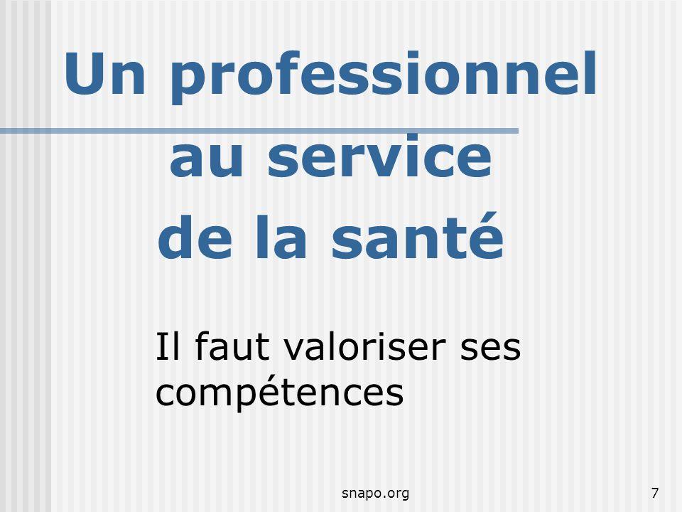 snapo.org7 Un professionnel au service de la santé Il faut valoriser ses compétences