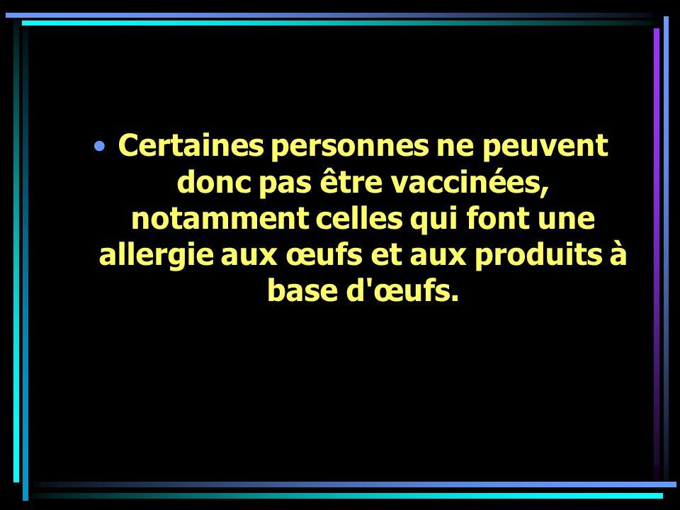 Certaines personnes ne peuvent donc pas être vaccinées, notamment celles qui font une allergie aux œufs et aux produits à base d'œufs.