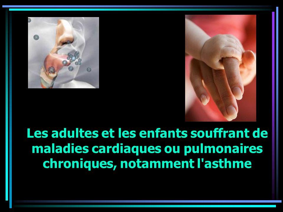 Les adultes et les enfants souffrant de maladies cardiaques ou pulmonaires chroniques, notamment l'asthme