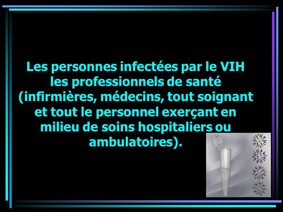 Les personnes infectées par le VIH les professionnels de santé (infirmières, médecins, tout soignant et tout le personnel exerçant en milieu de soins