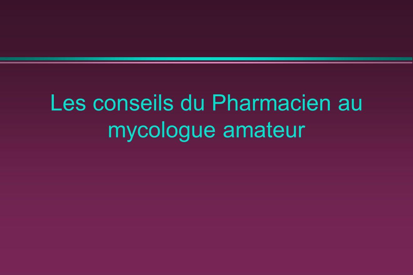 Les conseils du Pharmacien au mycologue amateur