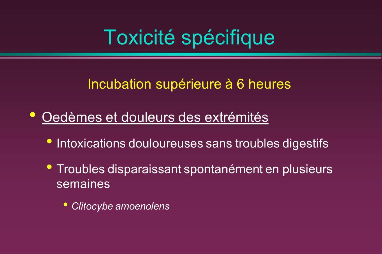 Toxicité spécifique Incubation supérieure à 6 heures Oedèmes et douleurs des extrémités Intoxications douloureuses sans troubles digestifs Troubles di