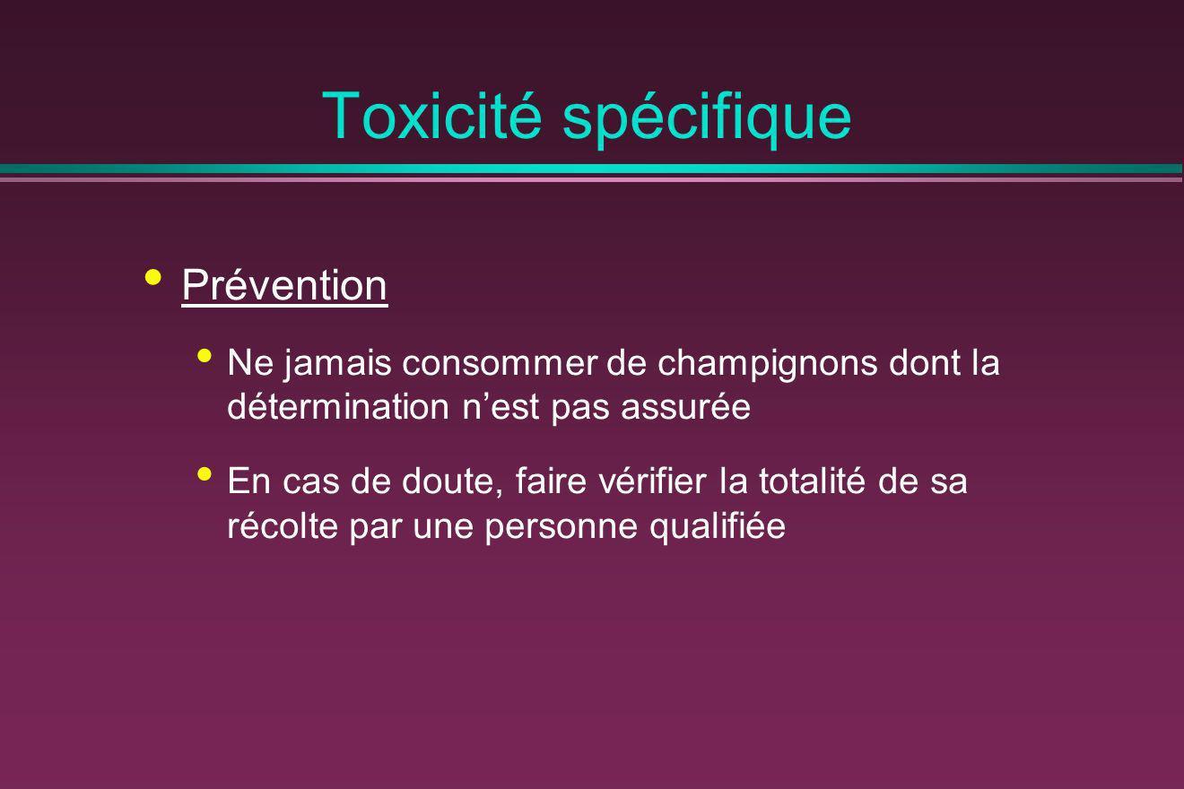 Toxicité spécifique Prévention Ne jamais consommer de champignons dont la détermination nest pas assurée En cas de doute, faire vérifier la totalité d