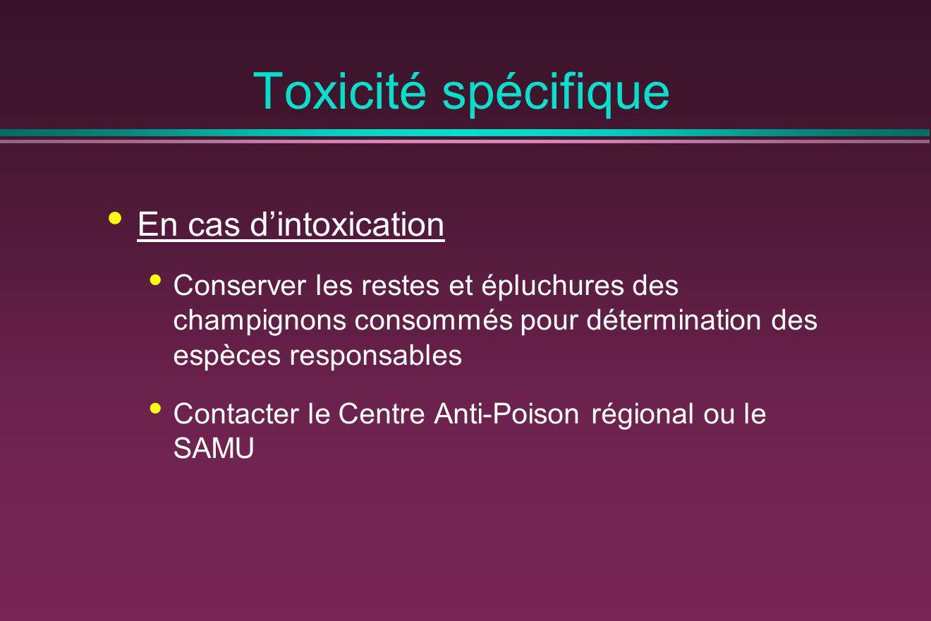 Toxicité spécifique En cas dintoxication Conserver les restes et épluchures des champignons consommés pour détermination des espèces responsables Cont