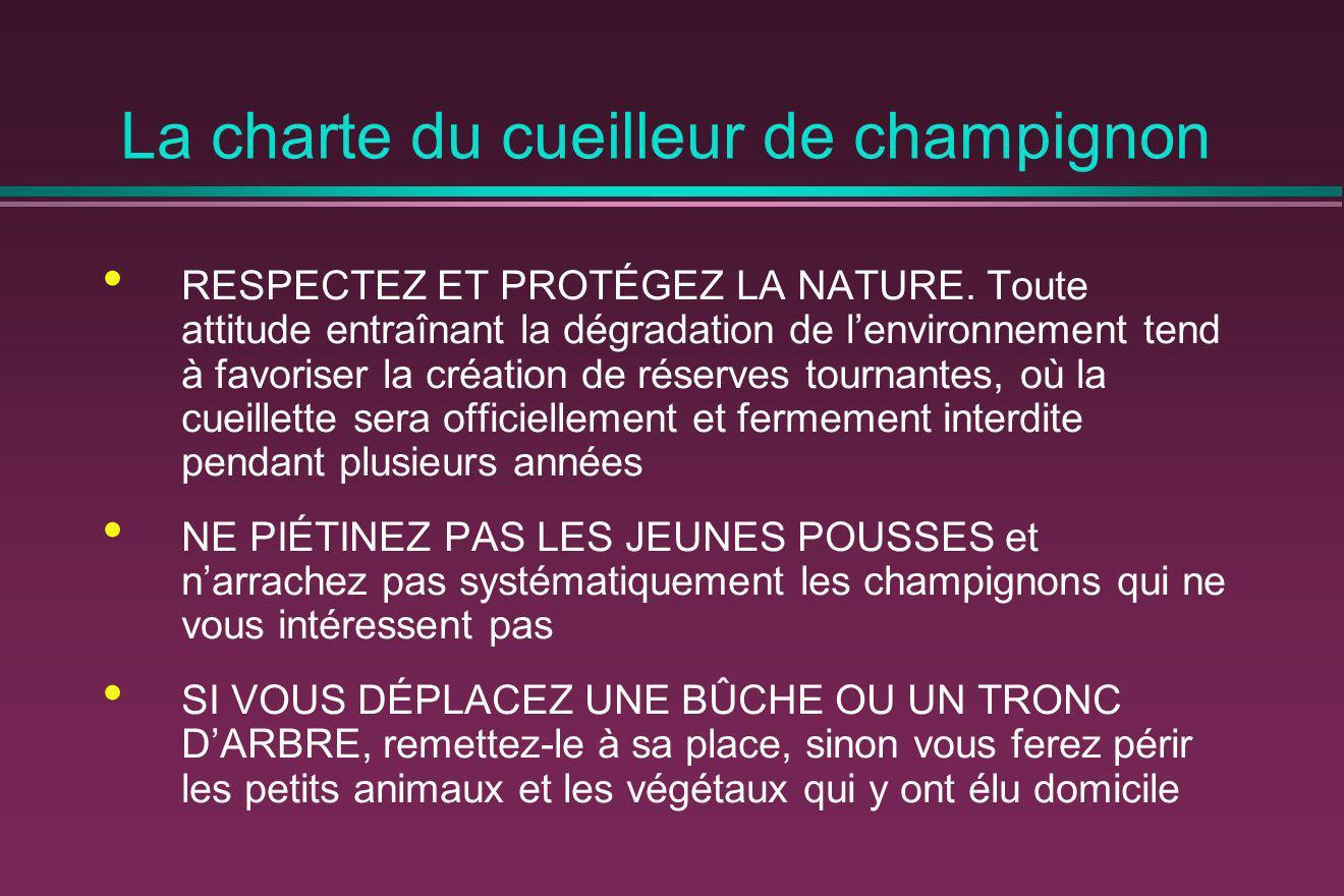 La charte du cueilleur de champignon RESPECTEZ ET PROTÉGEZ LA NATURE. Toute attitude entraînant la dégradation de lenvironnement tend à favoriser la c