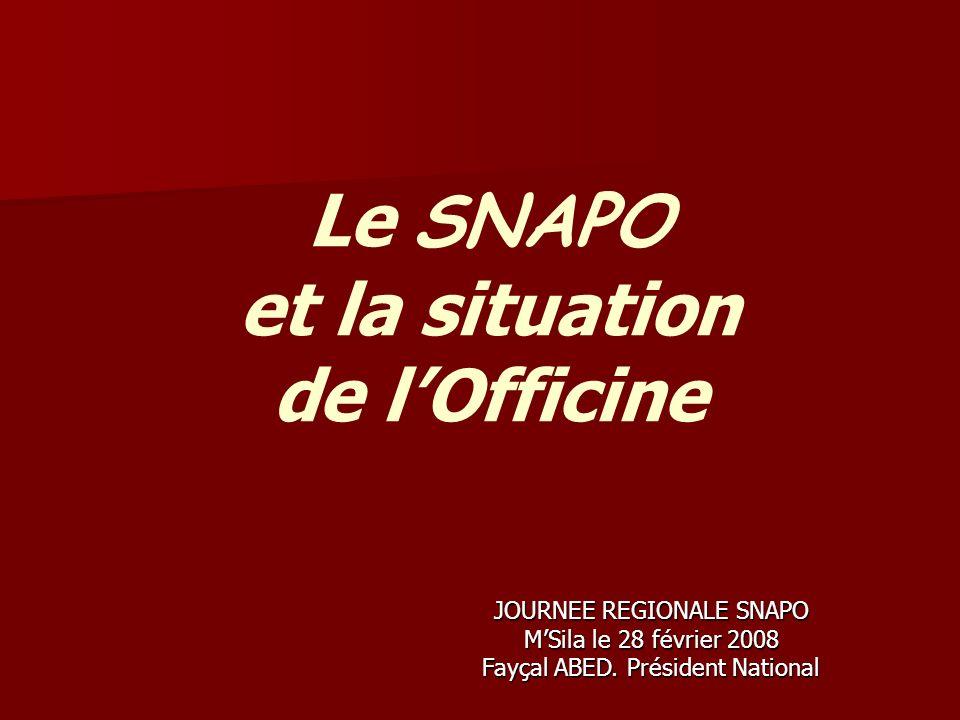 Le SNAPO et la situation de lOfficine JOURNEE REGIONALE SNAPO MSila le 28 février 2008 Fayçal ABED. Président National
