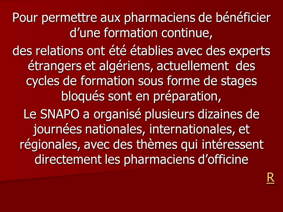 Pour permettre aux pharmaciens de bénéficier dune formation continue, des relations ont été établies avec des experts étrangers et algériens, actuelle