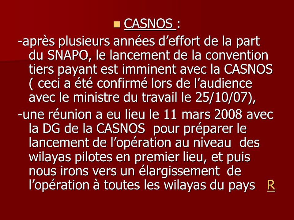 CASNOS : CASNOS : -après plusieurs années deffort de la part du SNAPO, le lancement de la convention tiers payant est imminent avec la CASNOS ( ceci a