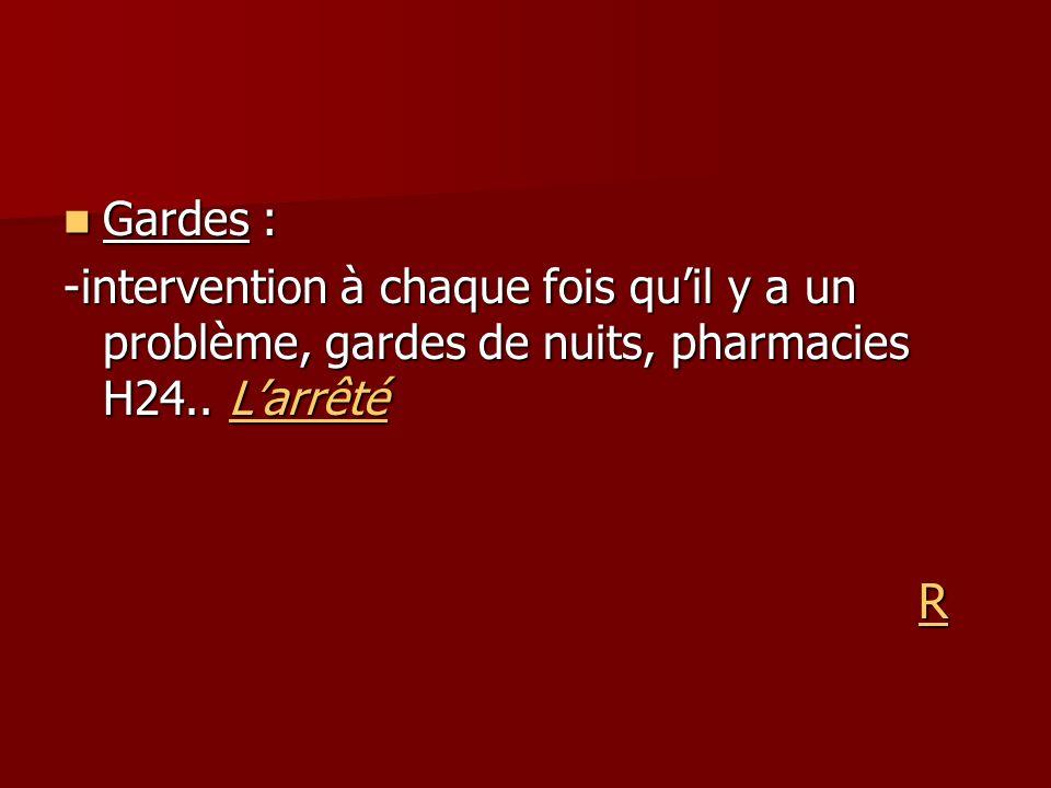 Gardes : Gardes : -intervention à chaque fois quil y a un problème, gardes de nuits, pharmacies H24.. Larrêté Larrêté R R