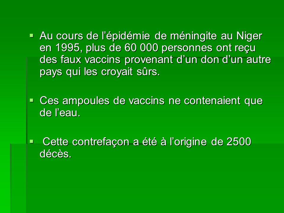 Au cours de lépidémie de méningite au Niger en 1995, plus de 60 000 personnes ont reçu des faux vaccins provenant dun don dun autre pays qui les croya