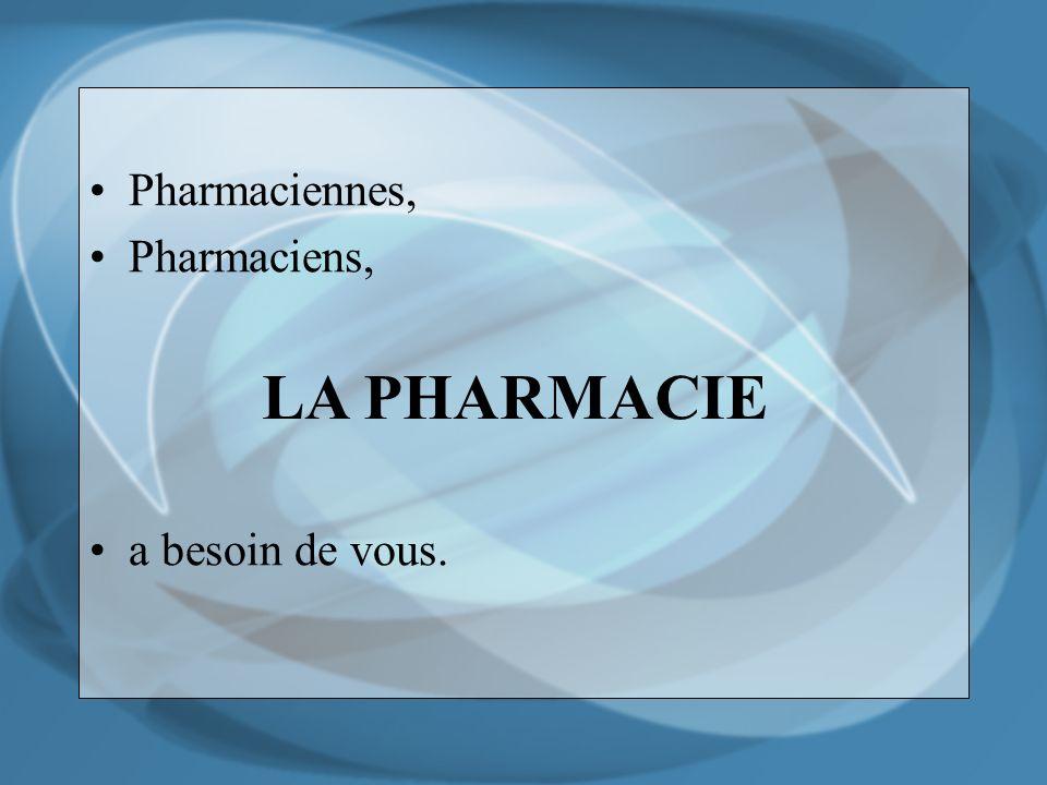 Pharmaciennes, Pharmaciens, a besoin de vous. LA PHARMACIE