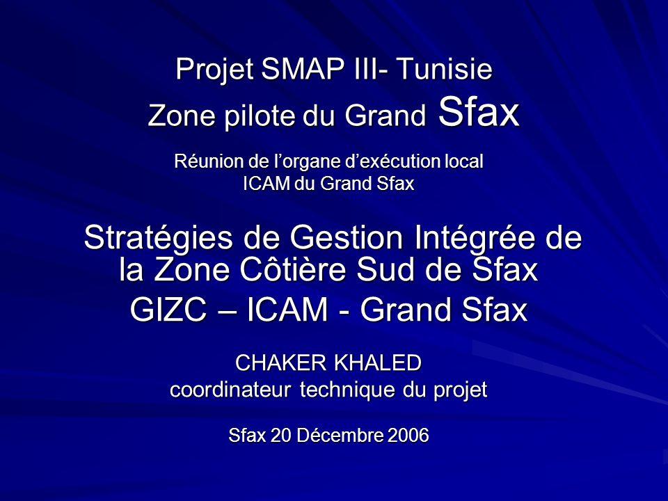 Projet SMAP III- Tunisie Zone pilote du Grand Sfax Réunion de lorgane dexécution local ICAM du Grand Sfax Stratégies de Gestion Intégrée de la Zone Cô