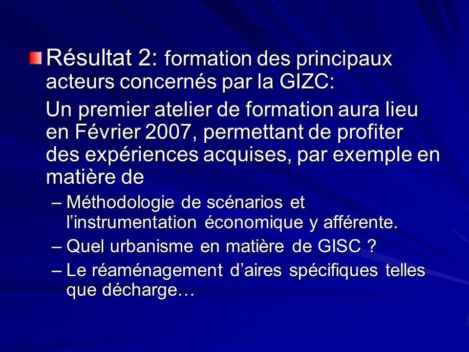 Résultat 2: formation des principaux acteurs concernés par la GIZC: Un premier atelier de formation aura lieu en Février 2007, permettant de profiter