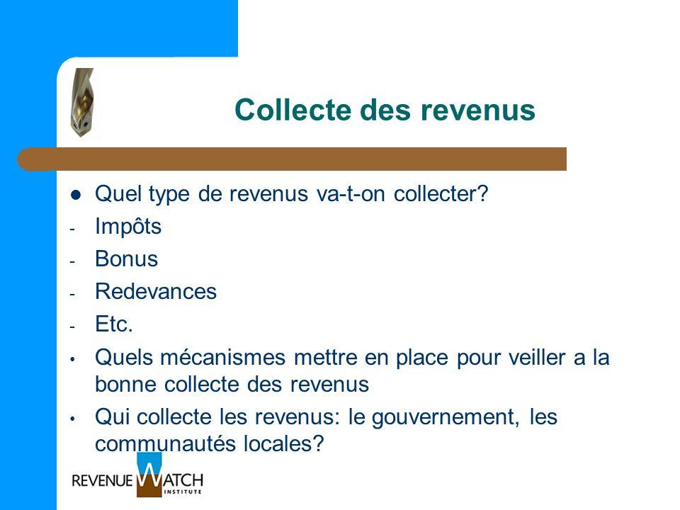 Collecte des revenus Quel type de revenus va-t-on collecter? - Impôts - Bonus - Redevances - Etc. Quels mécanismes mettre en place pour veiller a la b