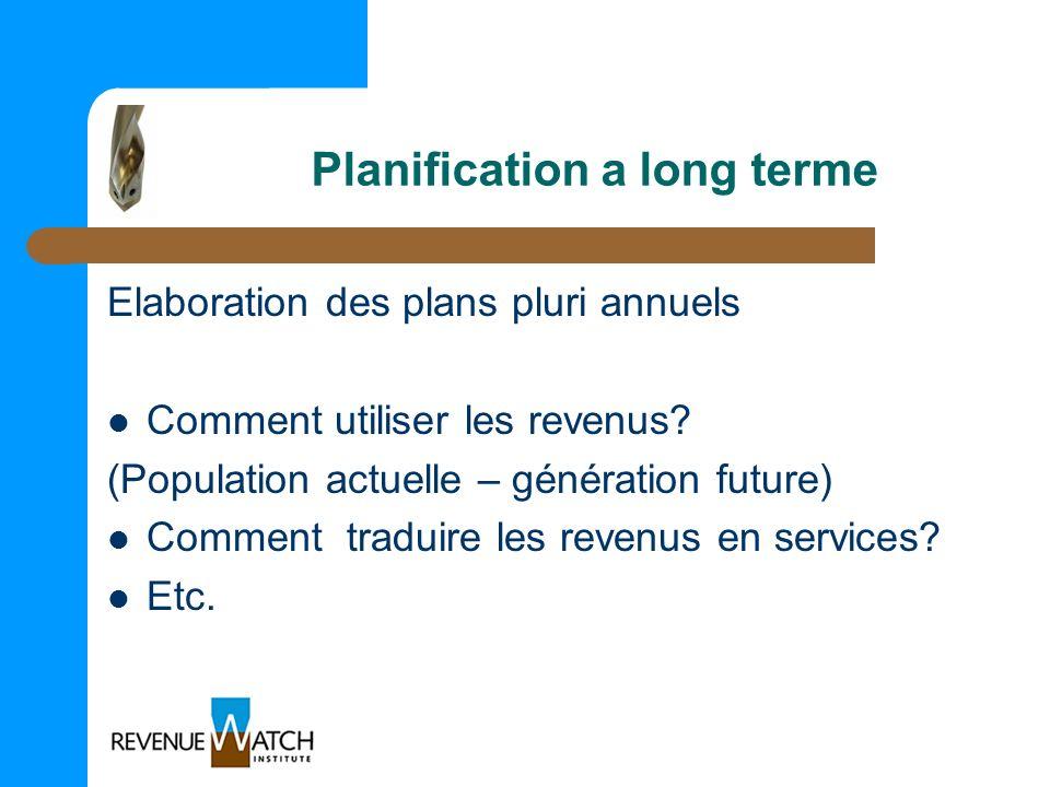 Planification a long terme Elaboration des plans pluri annuels Comment utiliser les revenus? (Population actuelle – génération future) Comment traduir
