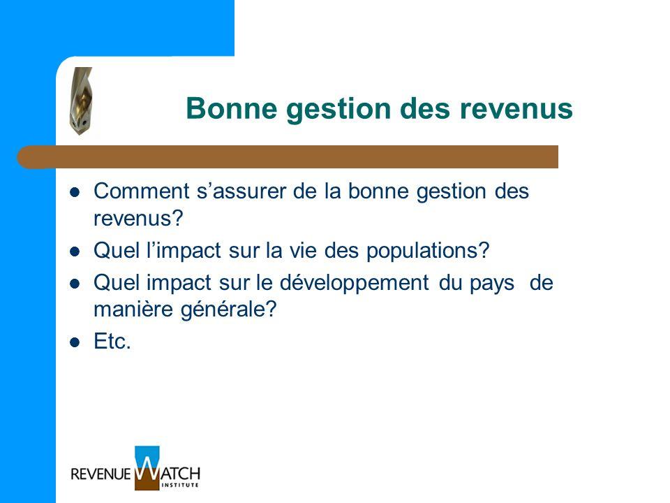 Bonne gestion des revenus Comment sassurer de la bonne gestion des revenus? Quel limpact sur la vie des populations? Quel impact sur le développement