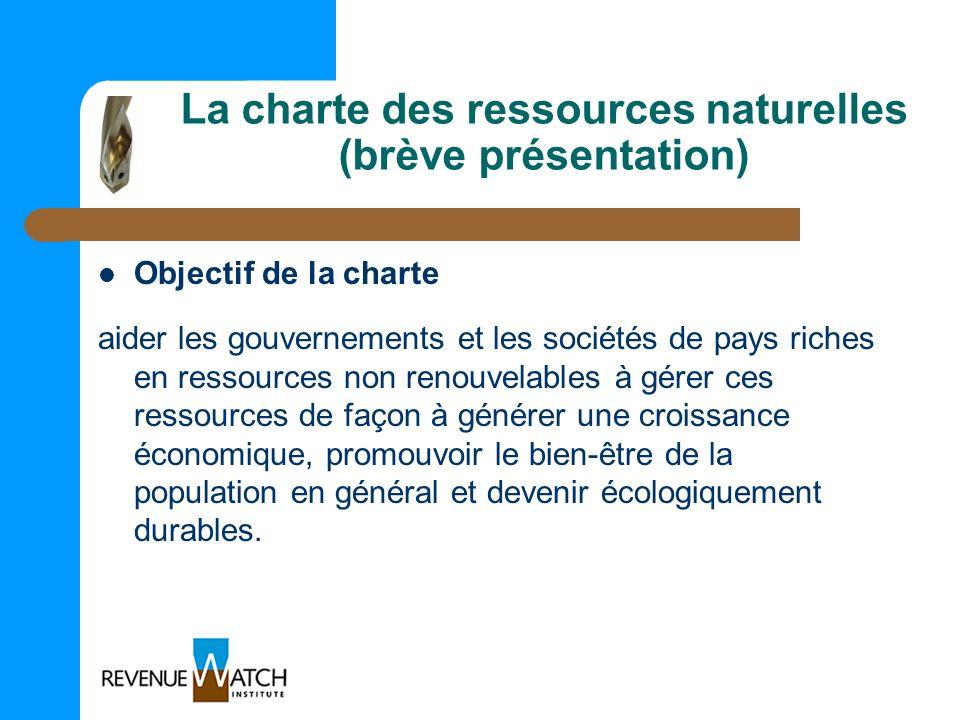 La charte des ressources naturelles (brève présentation) Objectif de la charte aider les gouvernements et les sociétés de pays riches en ressources no
