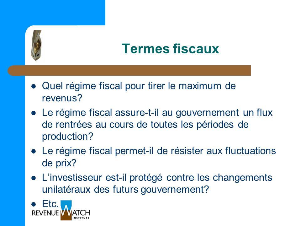 Termes fiscaux Quel régime fiscal pour tirer le maximum de revenus? Le régime fiscal assure-t-il au gouvernement un flux de rentrées au cours de toute