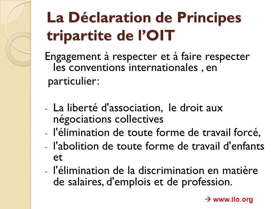 La Déclaration de Principes tripartite de lOIT Engagement à respecter et à faire respecter les conventions internationales, en particulier: - La liber