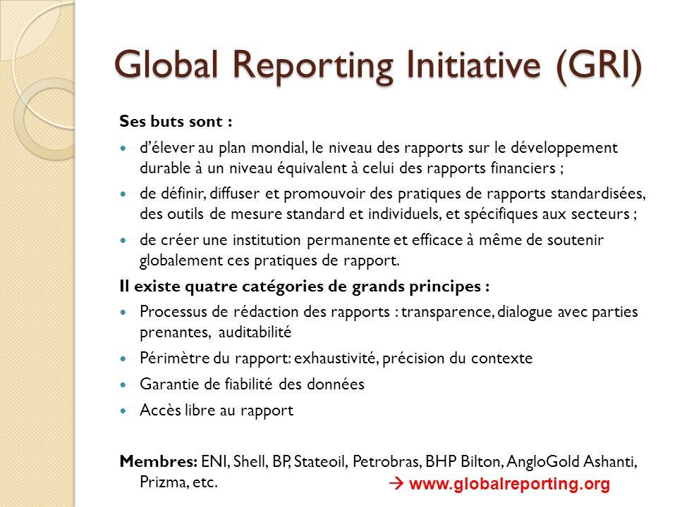Global Reporting Initiative (GRI) Ses buts sont : délever au plan mondial, le niveau des rapports sur le développement durable à un niveau équivalent