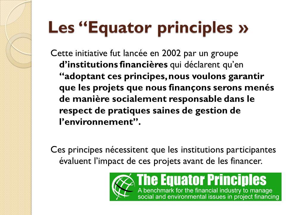 Les Equator principles » Cette initiative fut lancée en 2002 par un groupe dinstitutions financières qui déclarent quen adoptant ces principes, nous v