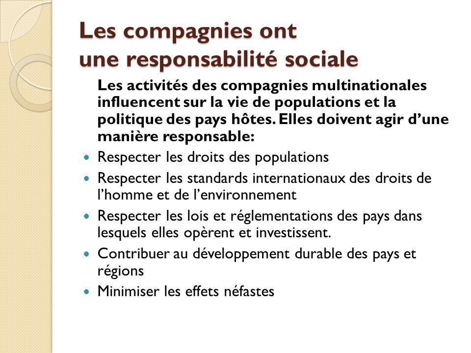 Les compagnies ont une responsabilité sociale Les activités des compagnies multinationales influencent sur la vie de populations et la politique des p