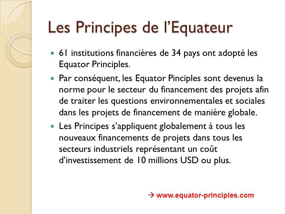 Les Principes de lEquateur 61 institutions financières de 34 pays ont adopté les Equator Principles. Par conséquent, les Equator Pinciples sont devenu