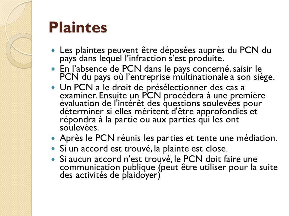 Plaintes Les plaintes peuvent être déposées auprès du PCN du pays dans lequel linfraction sest produite. En labsence de PCN dans le pays concerné, sai