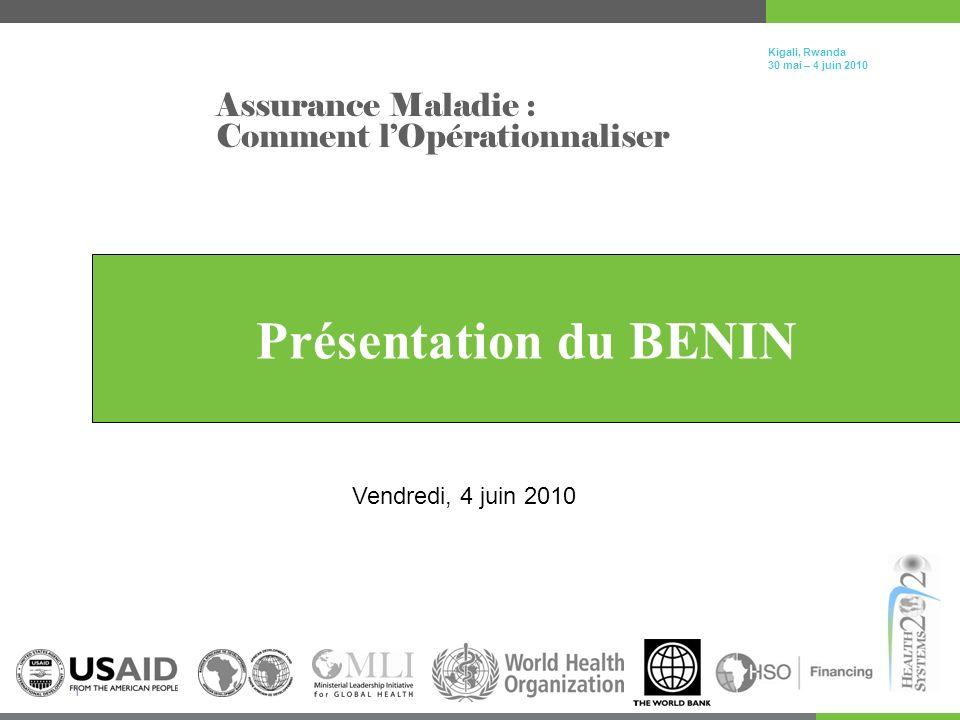 Click to edit Master title style Kigali, Rwanda 30 mai – 4 juin 2010 1 Présentation du BENIN Assurance Maladie : Comment lOpérationnaliser Vendredi, 4 juin 2010