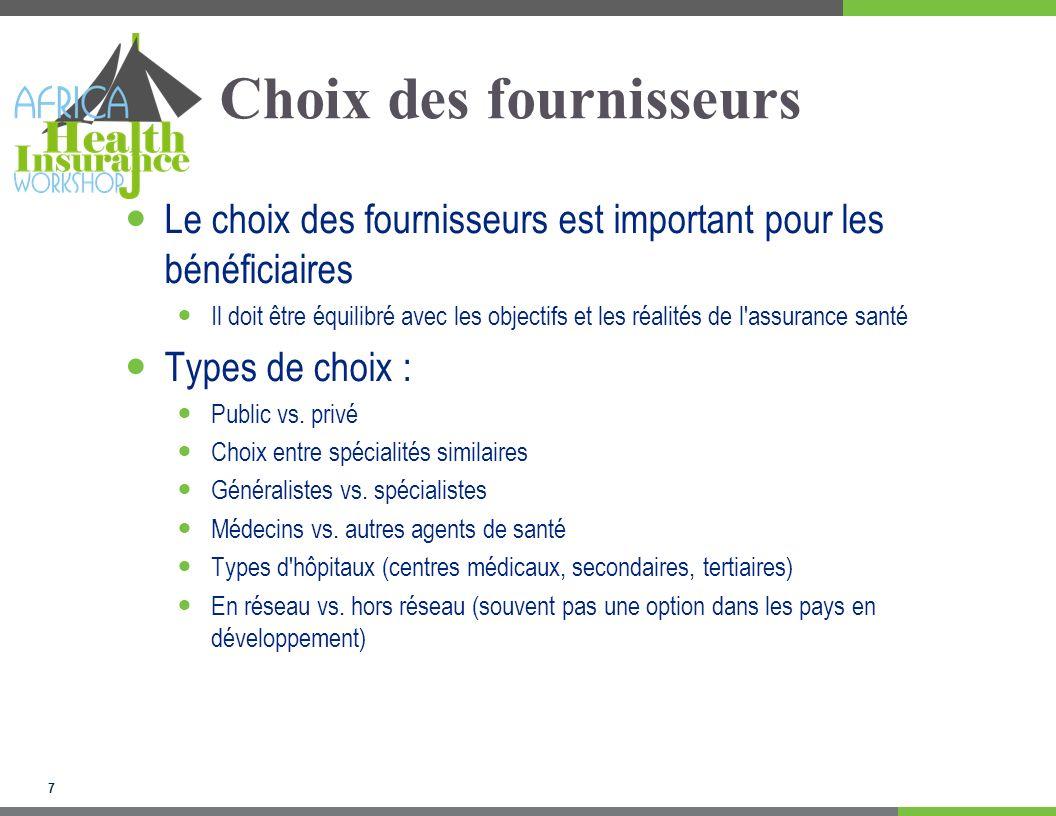 7 Choix des fournisseurs Le choix des fournisseurs est important pour les bénéficiaires Il doit être équilibré avec les objectifs et les réalités de l assurance santé Types de choix : Public vs.