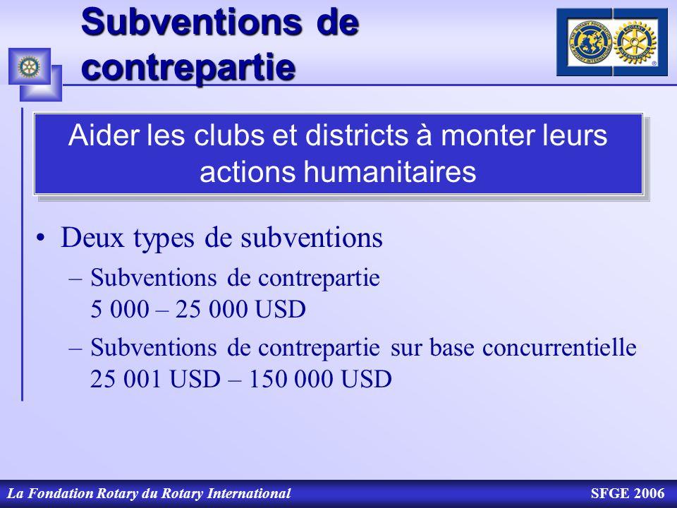 La Fondation Rotary du Rotary InternationalSFGE 2006 Subventions de contrepartie Deux types de subventions –Subventions de contrepartie 5 000 – 25 000