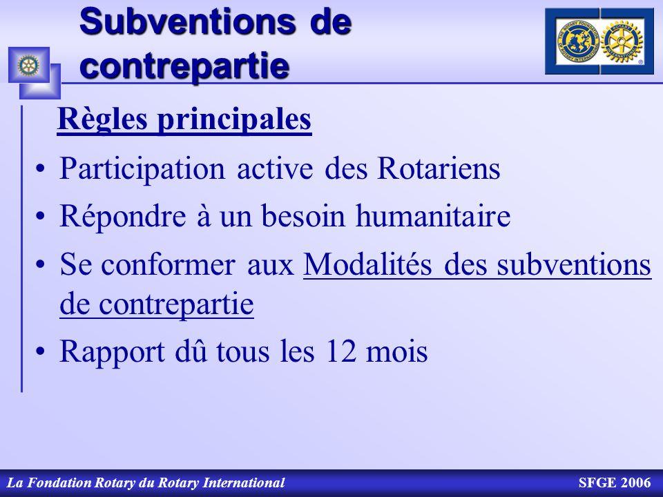 La Fondation Rotary du Rotary InternationalSFGE 2006 Subventions de contrepartie Participation active des Rotariens Répondre à un besoin humanitaire S