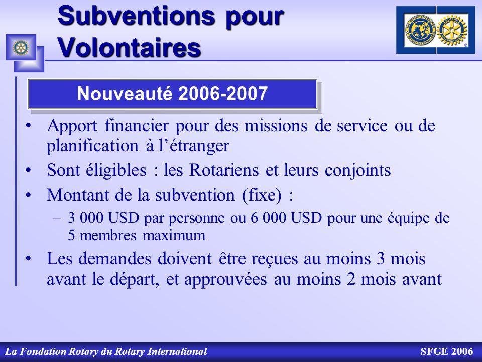 La Fondation Rotary du Rotary InternationalSFGE 2006 Subventions pour Volontaires Apport financier pour des missions de service ou de planification à