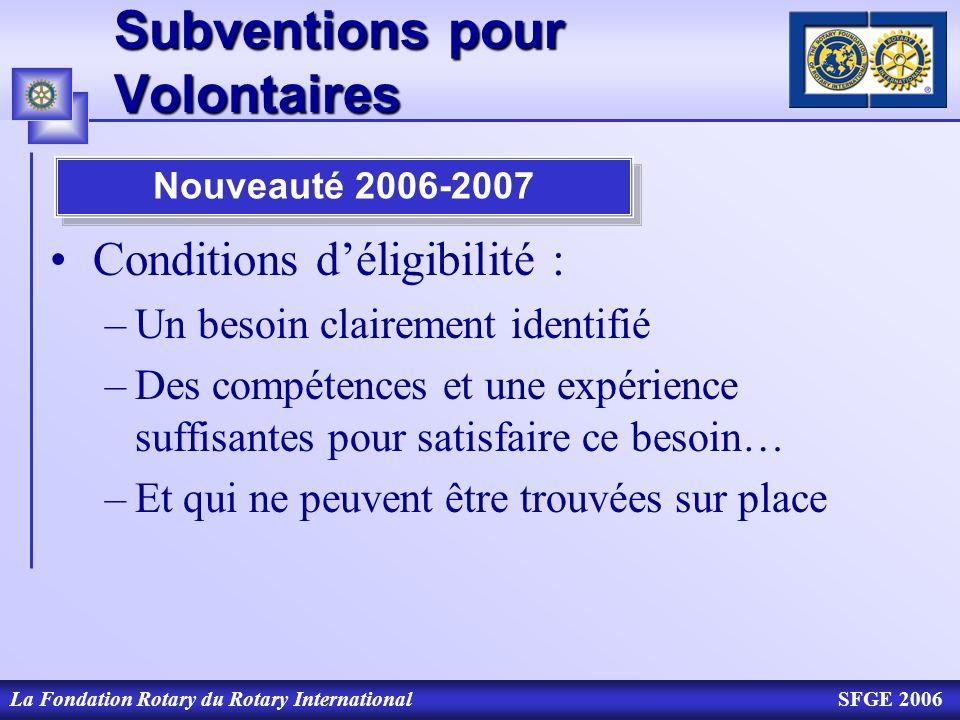 La Fondation Rotary du Rotary InternationalSFGE 2006 Subventions pour Volontaires Conditions déligibilité : –Un besoin clairement identifié –Des compé
