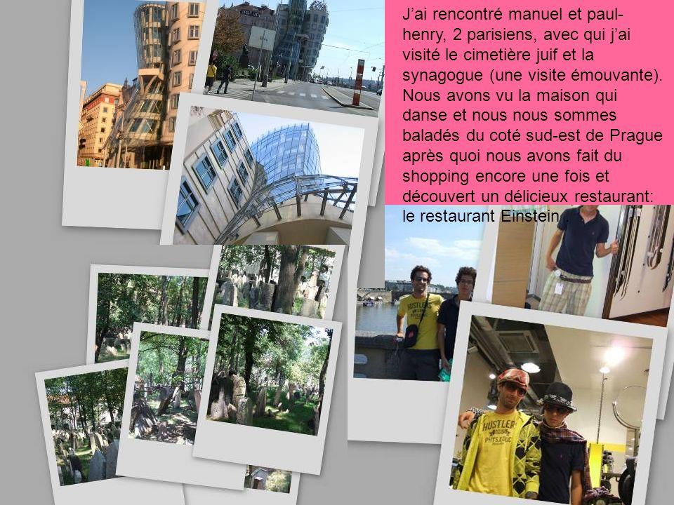 Jai rencontré manuel et paul- henry, 2 parisiens, avec qui jai visité le cimetière juif et la synagogue (une visite émouvante).