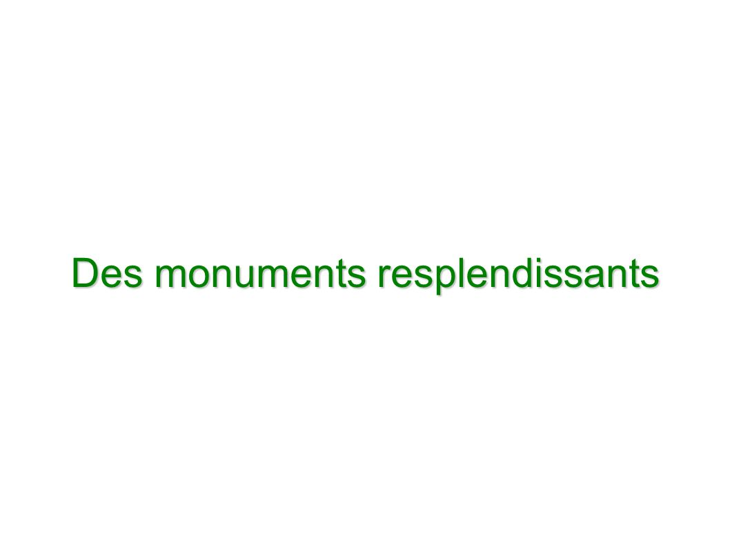 Des monuments resplendissants