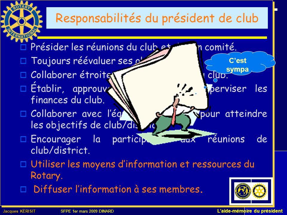 Jacques KÉRISIT Jacques KÉRISIT SFPE 1er mars 2009 DINARD Laide-mémoire du président Responsabilités du président de club Présider les réunions du club et de son comité.