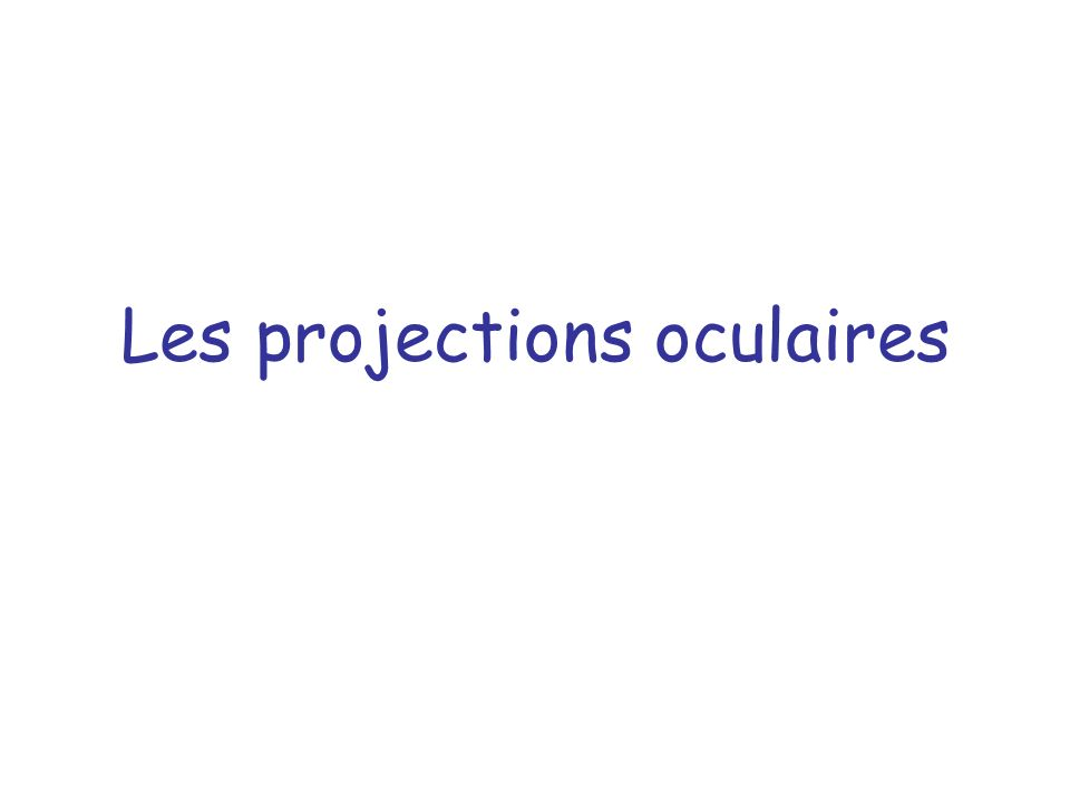 Les projections oculaires