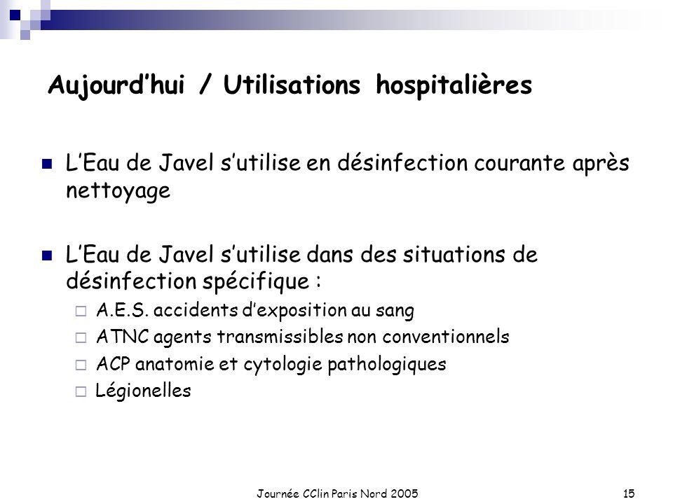 Journée CClin Paris Nord 200515 Aujourdhui / Utilisations hospitalières LEau de Javel sutilise en désinfection courante après nettoyage LEau de Javel