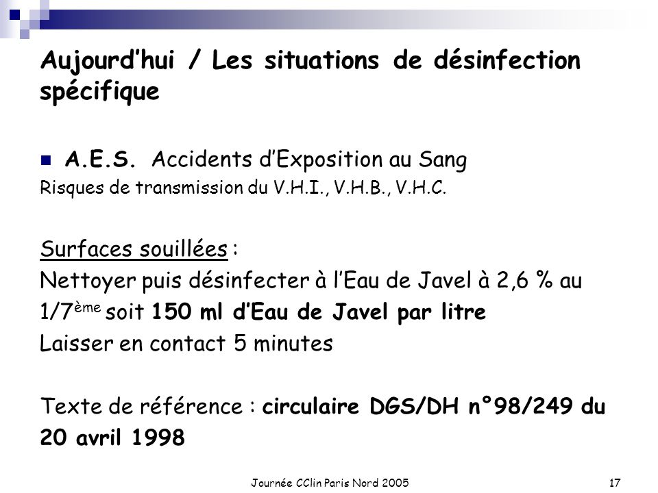 Journée CClin Paris Nord 200517 Aujourdhui / Les situations de désinfection spécifique A.E.S. Accidents dExposition au Sang Risques de transmission du