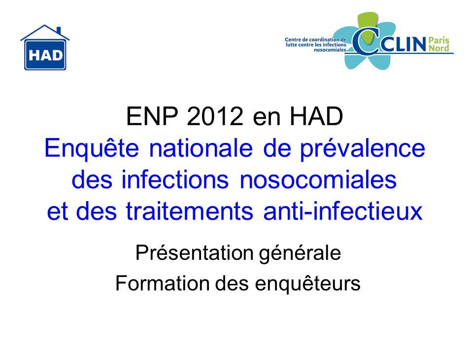 ENP 2012 en HAD Enquête nationale de prévalence des infections nosocomiales et des traitements anti-infectieux Présentation générale Formation des enq