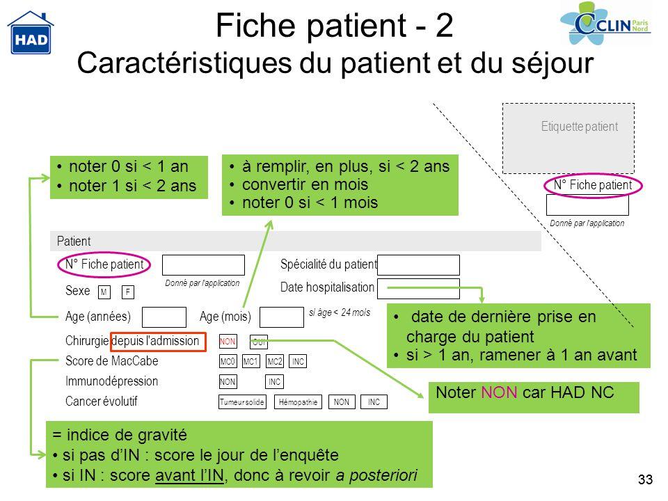 33 Fiche patient - 2 Caractéristiques du patient et du séjour noter 0 si < 1 an noter 1 si < 2 ans = indice de gravité si pas dIN : score le jour de l
