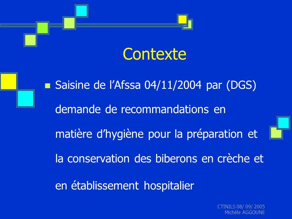 CTINILS 08/ 09/ 2005 Michèle AGGOUNE Contexte Saisine de lAfssa 04/11/2004 par (DGS) demande de recommandations en matière dhygiène pour la préparatio