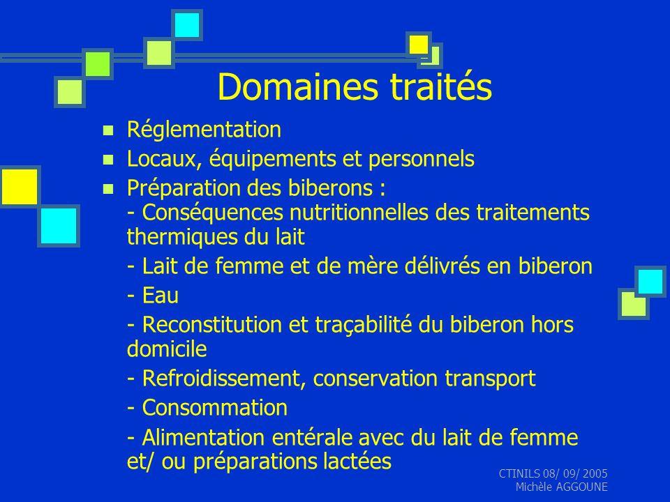CTINILS 08/ 09/ 2005 Michèle AGGOUNE Domaines traités Réglementation Locaux, équipements et personnels Préparation des biberons : - Conséquences nutri