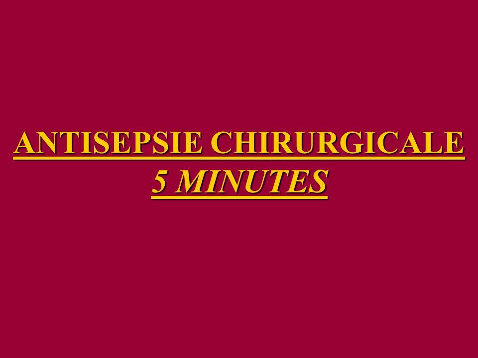 ANTISEPSIE CHIRURGICALE 5 MINUTES