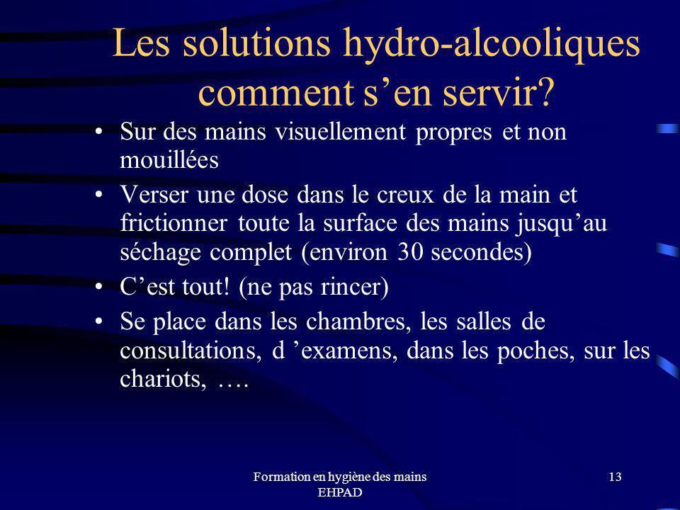 Formation en hygiène des mains EHPAD 13 Les solutions hydro-alcooliques comment sen servir? Sur des mains visuellement propres et non mouillées Verser