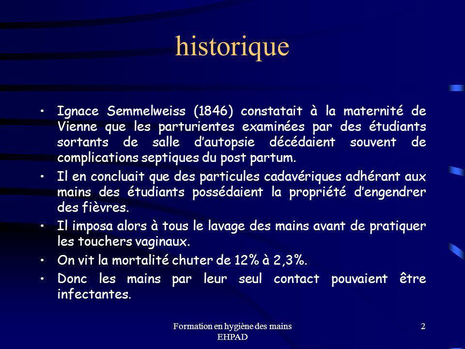 Formation en hygiène des mains EHPAD 2 historique Ignace Semmelweiss (1846) constatait à la maternité de Vienne que les parturientes examinées par des