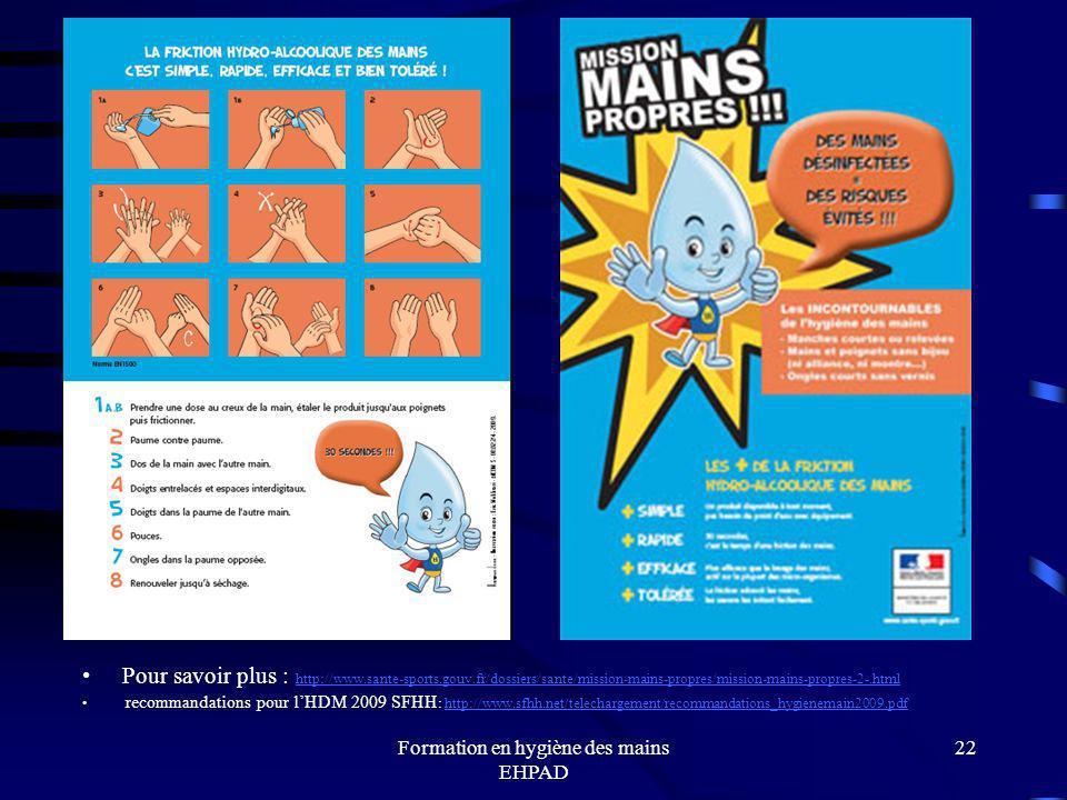 Formation en hygiène des mains EHPAD 22 Pour savoir plus : http://www.sante-sports.gouv.fr/dossiers/sante/mission-mains-propres/mission-mains-propres-