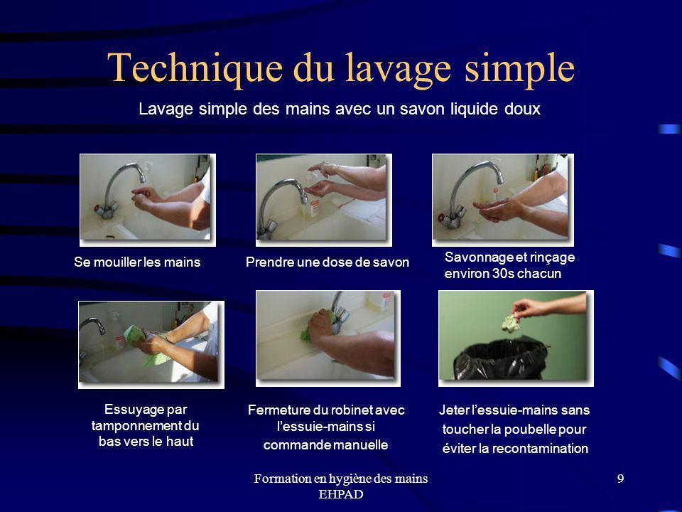 Formation en hygiène des mains EHPAD 9 Technique du lavage simple Lavage simple des mains avec un savon liquide doux Se mouiller les mains Prendre une